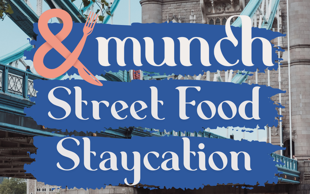 AndMunch Staycation Street Food Guide: London
